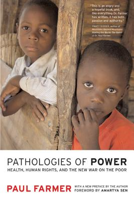 Pathologies of Power: Health, Human Rights, and the New War on the Poor (California Series in Public Anthropology #4) Cover Image