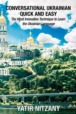 Conversational Ukrainian Quick and Easy: The Most Innovative Technique to Learn the Ukrainian Language Cover Image