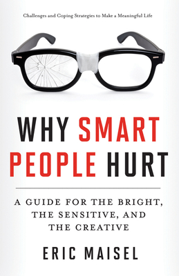 Why Smart People Hurt: A Guide for the Bright, the Sensitive, and the Creative Cover Image