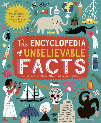 The Encyclopedia of Unbelievable Facts: With 500 perplexing questions to BAMBOOZLE your friends! Cover Image