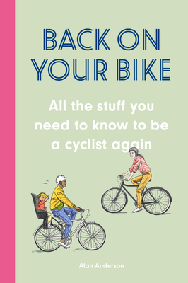 Back on Your Bike: All the Stuff You Need to Know to Be a Cyclist Again Cover Image