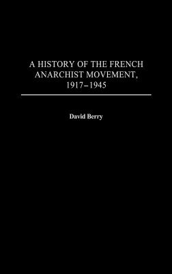 A History of the French Anarchist Movement, 1917-1945 (Contributions to the Study of World History) Cover Image