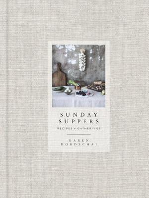 Sunday Suppers: Recipes + Gatherings: A Cookbook Cover Image