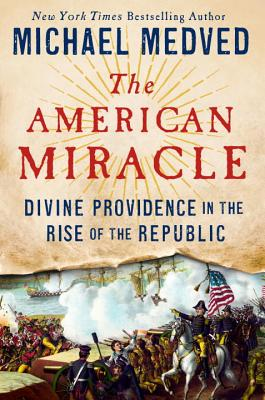 The American Miracle: Divine Providence in the Rise of the Republic Cover Image