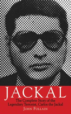 Jackal: The Complete Story of the Legendary Terrorist, Carlos the Jackal Cover Image