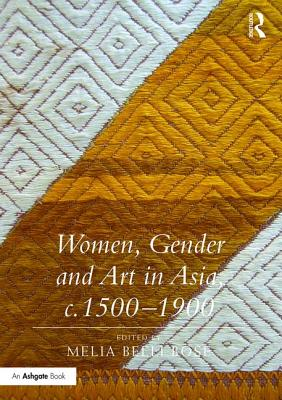 Women, Gender and Art in Asia, C. 1500-1900 Cover Image
