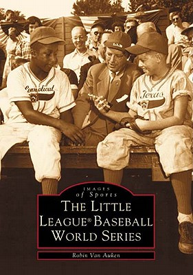 The Little League(r) Baseball World Series (Images of Sports) Cover Image