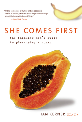 She Comes First: The Thinking Man's Guide to Pleasuring a Woman Cover Image