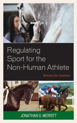 Regulating Sport for the Non-Human Athlete: Horses for Courses Cover Image