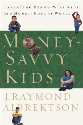 Money-Savvy Kids: Parenting Penny-Wise Kids in a Money-Hungry World Cover Image