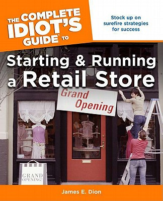 The Complete Idiot's Guide to Starting and Running a Retail Store Cover Image