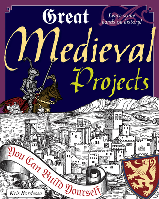 Great Medieval Projects: You Can Build Yourself (Build It Yourself) Cover Image