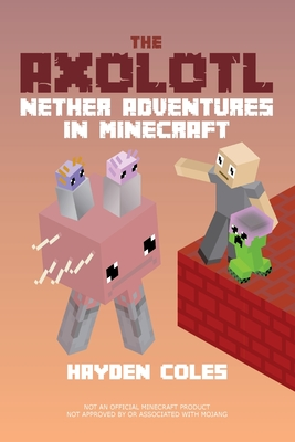 The Axolotl: Nether Adventures in Minecraft Cover Image
