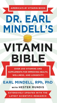 Dr. Earl Mindell's Vitamin Bible: Over 200 Vitamins and Supplements for Improving Health, Wellness, and Longevity Cover Image