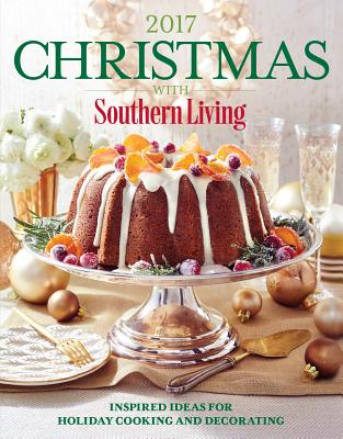 Christmas with Southern Living 2017: Inspired Ideas for Holiday Cooking and Decorating Cover Image