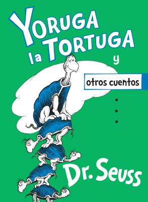 Yoruga la Tortuga y otros cuentos (Yertle the Turtle and Other Stories Spanish Edition) (Classic Seuss) Cover Image