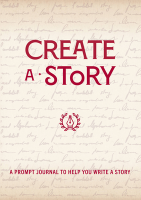 Create a Story: A Prompt Journal to Help You Write a Story (Creative Keepsakes #19) Cover Image