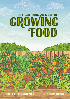 The Comic Book Guide to Growing Food: Step-by-Step Vegetable Gardening for Everyone Cover Image