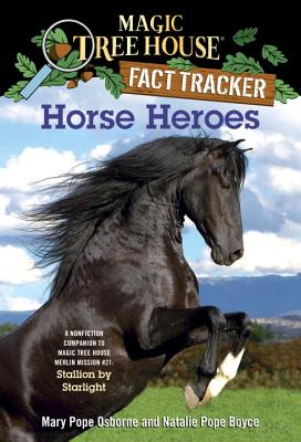 Horse Heroes: A Nonfiction Companion to Magic Tree House Merlin Mission #21: Stallion by Starlight (Magic Tree House (R) Fact Tracker #27) Cover Image
