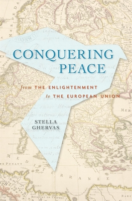 Conquering Peace: From the Enlightenment to the European Union Cover Image