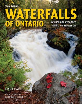 Waterfalls of Ontario: Revised and Expanded Featuring Over 125 Waterfalls Cover Image