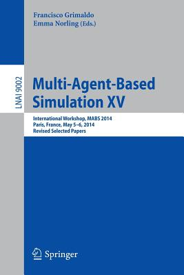 Multi-Agent-Based Simulation XV: International Workshop, Mabs 2014, Paris, France, May 5-6, 2014, Revised Selected Papers Cover Image