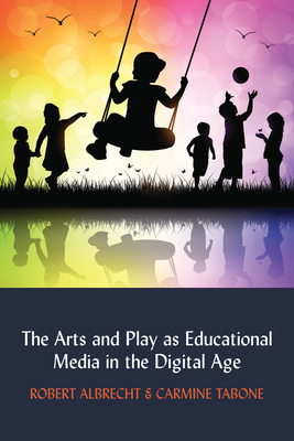 Cover for The Arts and Play as Educational Media in the Digital Age (Understanding Media Ecology #5)