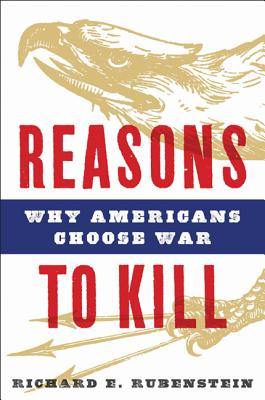Reasons to Kill: Why Americans Choose War Cover Image