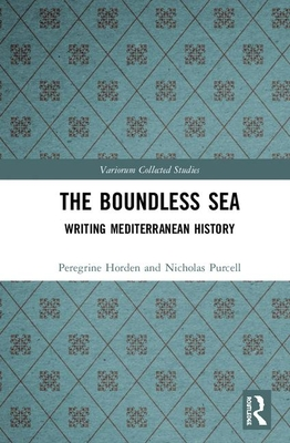 The Boundless Sea: Writing Mediterranean History (Variorum Collected Studies #1083) Cover Image