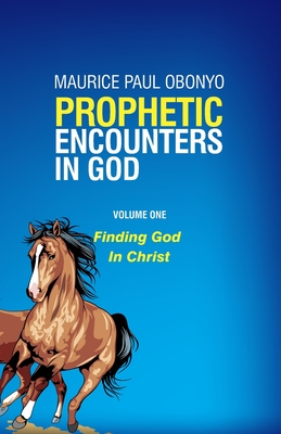 Prophetic Encounters in God: Finding God In Christ Cover Image