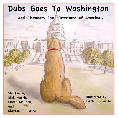 Dubs Goes to Washington: And Discovers the Greatness of America Cover Image
