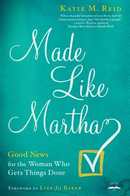 Made Like Martha: Good News for the Woman Who Gets Things Done Cover Image