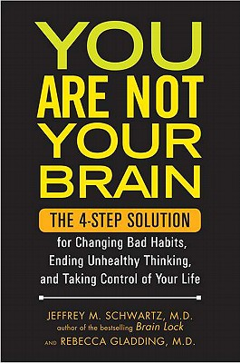You Are Not Your Brain: The 4-Step Solution for Changing Bad Habits, Ending Unhealthy Thinking, and Taking Control of Your Life Cover Image