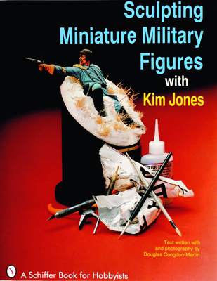 Sculpting Miniature Military Figures (Schiffer Book for Hobbyists) Cover Image
