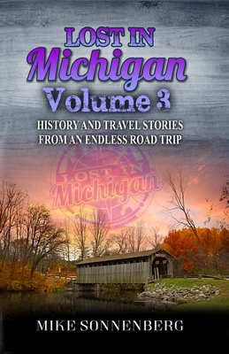 Lost In Michigan Volume 3: History and Travel Stories From An Endless Road Trip Cover Image