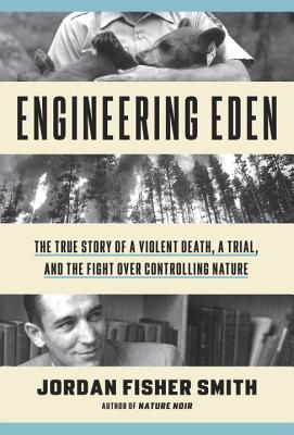 Engineering Eden: The True Story of a Violent Death, a Trial, and the Fight over Controlling Nature Cover Image