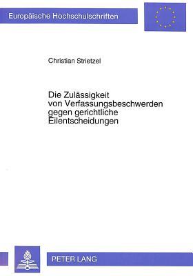 Die Zulaessigkeit Von Verfassungsbeschwerden Gegen Gerichtliche Eilentscheidungen (Europaeische Hochschulschriften / European University Studie #1373) Cover Image