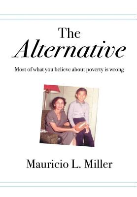 The Alternative: Most of What You Believe About Poverty Is Wrong Cover Image