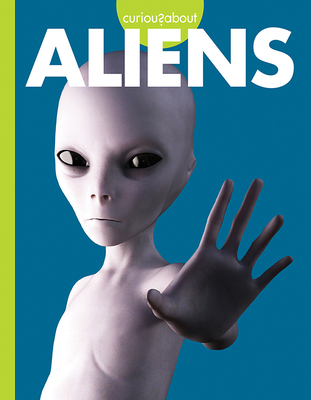 Curious about Aliens (Curious about Unexplained Mysteries) Cover Image