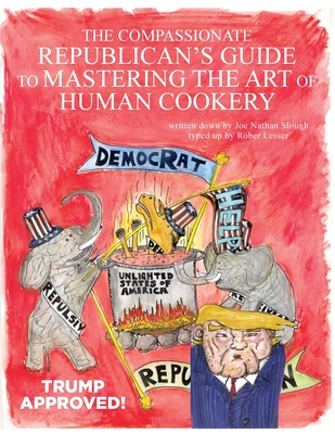 The Compassionate Republican's Guide to Mastering the Art of Human Cookery Cover Image