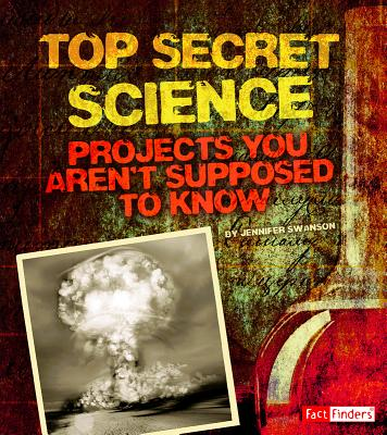 Top Secret Science: Projects You Aren't Supposed to Know about (Scary Science) Cover Image