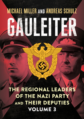Gauleiter: The Regional Leaders of the Nazi Party and Their Deputies, Volume 3 Cover Image