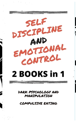 Self Discipline and Emotional Control: Master the 7 hidden secrets to develop your charisma and achieve your goals. Disarm the manipulator and avoid c Cover Image