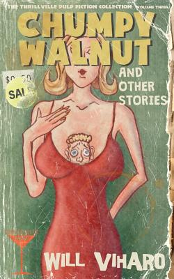 The Thrillville Pulp Fiction Collection, Volume Three: Chumpy Walnut and Other Stories Cover Image