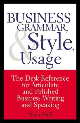 Business Grammar, Style & Usage: A Desk Reference for Articulate & Polished Business Writing & Speaking Cover Image