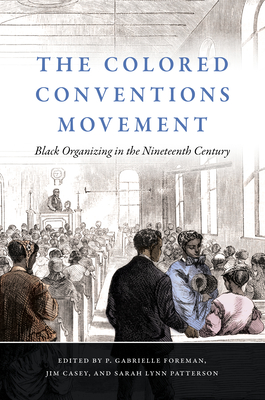 The Colored Conventions Movement: Black Organizing in the Nineteenth Century Cover Image