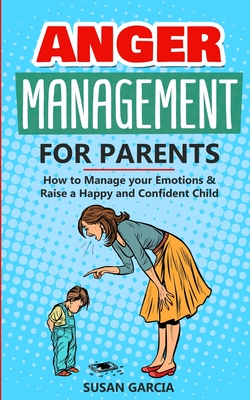 Anger Management For parents: How to Manage your Emotions and Raise a Happy and Confident Child Cover Image