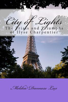 City of Lights: The Trials and Triumphs of Ilyse Charpentier Cover Image