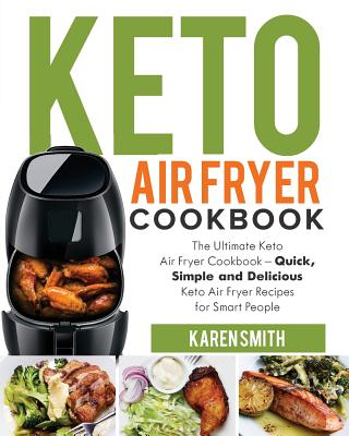 Keto Air Fryer Cookbook: The Ultimate Keto Air Fryer Cookbook - Quick, Simple and Delicious Keto Air Fryer Recipes for Smart People Cover Image