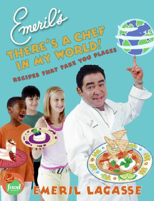 Emeril's There's a Chef in My World!: Recipes That Take You Places Cover Image